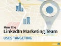 How the LinkedIn Marketing Team Uses Targeting