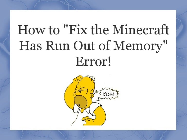 How To Fix The Minecraft Has Run Out Of Memory Error