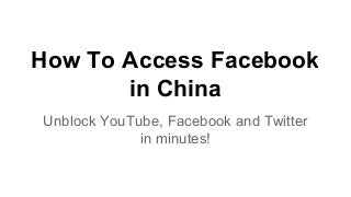 How To Access Facebook In China and Unblock YouTube
