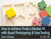 How to Achieve Product-Market Fit with Rapid Prototyping and User Testing by Dan Olsen