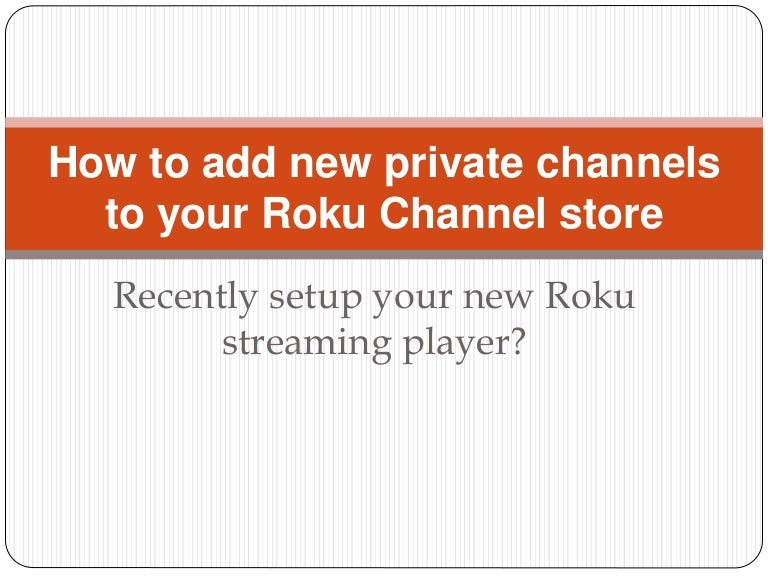 how to add roku private channels by code