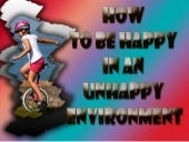 How to be happy in an unhappy environment