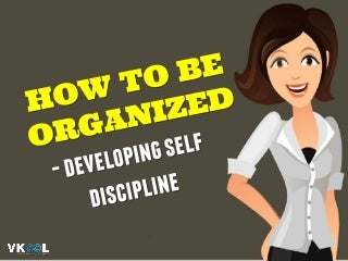 How To Be Organized - Developing Self Discipline