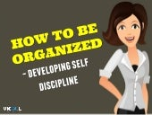 How To Be Organized – Developing Self Discipline