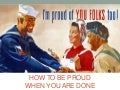 How to be proud when you are done