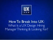 How To Break Into UX: What Is a UX Design Hiring Manager Thinking & Looking For?