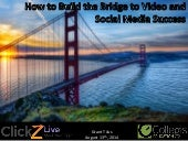 How to Build the Bridge for Video and Social Media Success