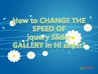 How to change the speed of jquery slider gallery in hi slider