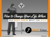 How to Change Your Life When You Don't Know What You Want in 7 Easy Steps