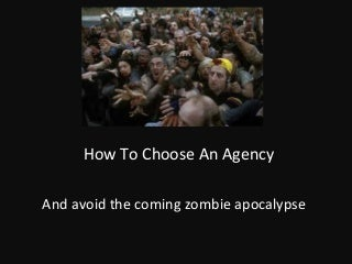 How to choose an agency & survive the zombie apocalypse