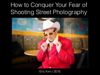 How To Conquer Your Fear of Shooting Street Photography Tips & Assignments 2015