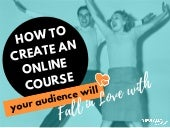 How to Create an Online Course Your Audience will Fall in Love With