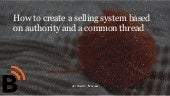 How to create a selling system based on authority and common thread