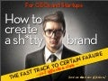 How to create a sh*tty brand (brand strategy)