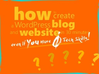 How to create a word press blog and website in 30 minutes even if you have 0 tech skills