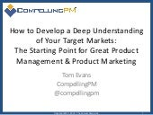 How to Develop a Deep Understanding of Your Target Markets:  The Starting Point for Great Product Management & Marketing