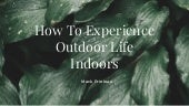 How To Experience Outdoor Life Indoors