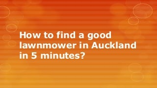 How to find a good lawnmower in auckland in 5 minutes