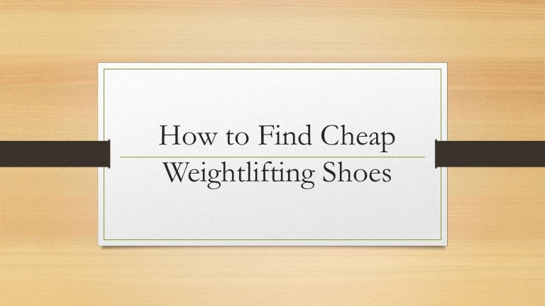 howtofindcheapweightliftingshoes-160728175702-thumbnail-4.jpg?cb=1469728693