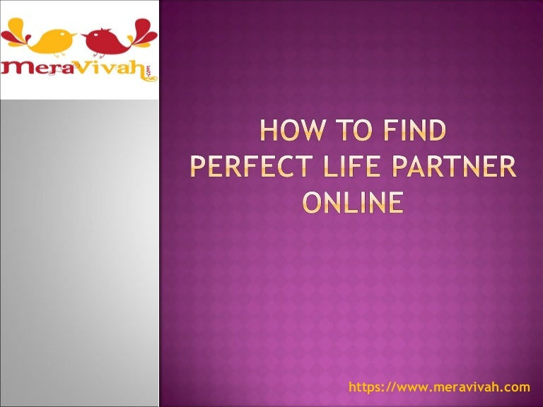 How to find perfect life partner online