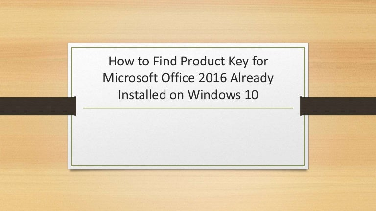 How to find product key for microsoft office 2016 already installed o…