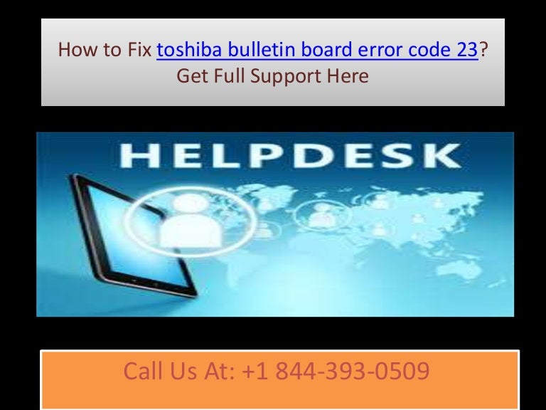 How to fix toshiba bulletin board error code 23 call @ +1 844 393-0509