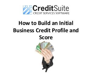 How to Get an Initial Business Credit Profile and Score