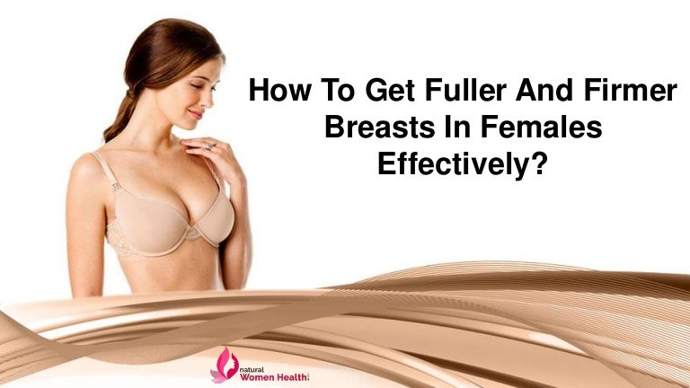 How To Get Fuller And Firmer Breasts In Females Effectively-3080