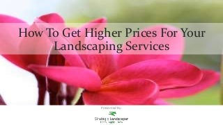 How To Get Higher Prices For Your Landscaping Services