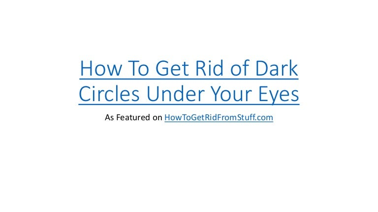 how to get rid of dark under circles