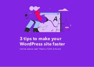 3 tips to make your WordPress site faster