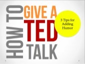 How to Give a TED talk: What Ken Robinson, Dan Pink and Elizabeth Gilbert can Teach You about Humor in Public Speaking