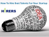 How To Hire Best Talents For YourStartup