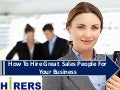 How To Hire Great Sales People For Your Business