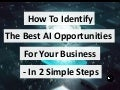 How To Identify The Best AI Opportunities For Your Business – In 2 Simple Steps