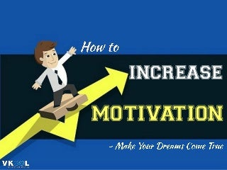 How To Increase Motivation - Make Your Dreams Come True