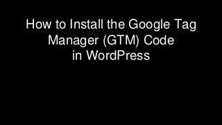 How to Install Google Tag Manager (GTM) Code in WordPress