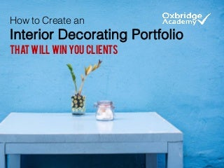 How to Create an Interior Decorating Portfolio that Will Win You Clients