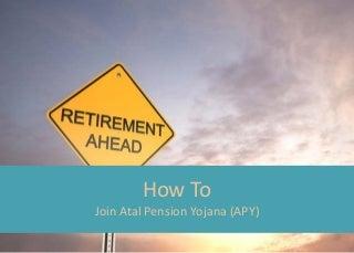 How to join Atal Pension Yojana - APY