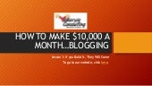 How to make $10,000 a month...blogging. Lesson 1: If you Build it, They Will Come