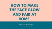 How to make the face glow and fair at home?