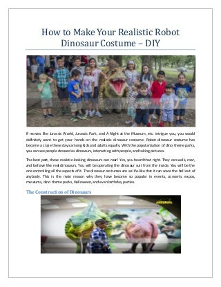 How to Make Your Realistic Robot Dinosaur Costume - DIY