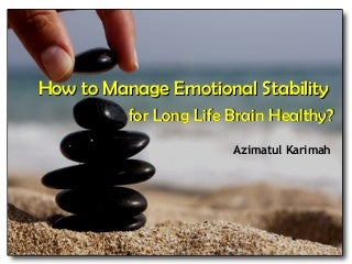 How to manage emotional stability for long life brain healthy