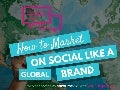 How to Market on Social Media like a Global Brand