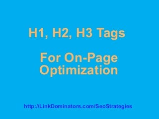 H1 Tags - What NOT To Forget When Optimizing Your Content On-Page - H1, H2, H3 Tags For On-Page Optimization