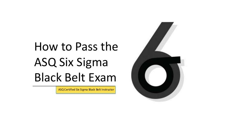 How To Pass The Asq Six Sigma Black Belt Exam