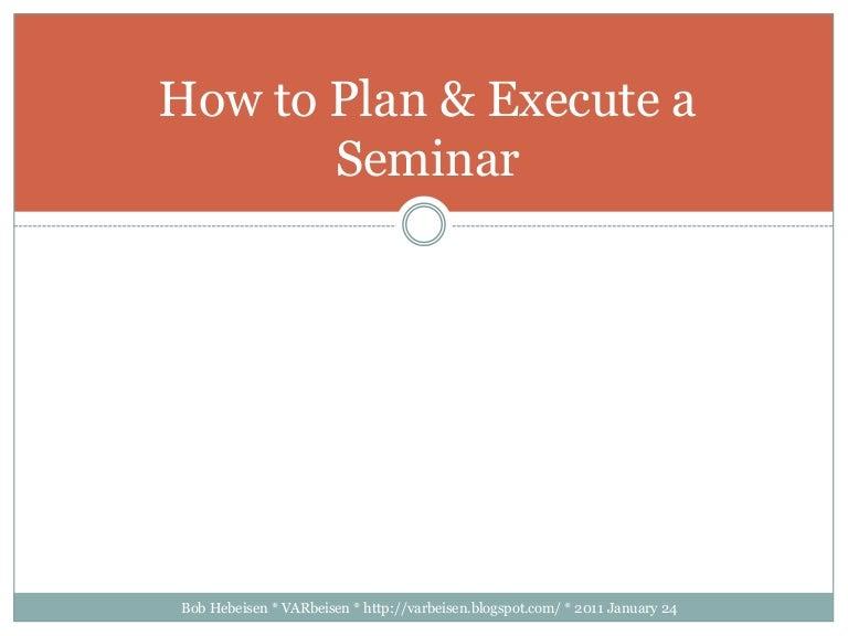 howtoplanexecuteaseminar110124141012phpapp01thumbnail4jpgcb 1295900397 – Seminar Planning Template