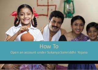 How to open account under Sukanya Samriddhi Yojana