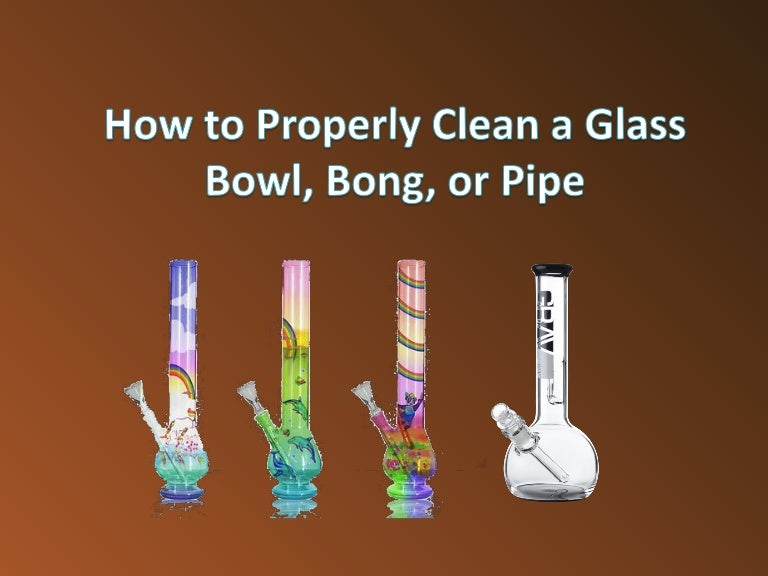 How to properly clean a glass bowl, bong, or pipe