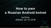 «How to pwn Russian Android botnet» by Dmitriy
